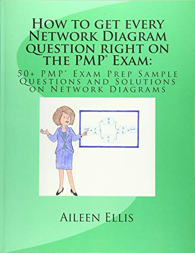 How to get every Network Diagram question right on the PMP® Exam:: 50+ PMP® Exam Prep Sample Questions and Solutions on Network Diagrams: : 50+ PMP(R) ... Volume 3 (PMP® Exam Prep Simplified)