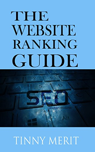 THE WEBSITE RANKING GUIDE: HOW TO RANK YOUR WEBSITE ON SEARCH ENGINES (English Edition)