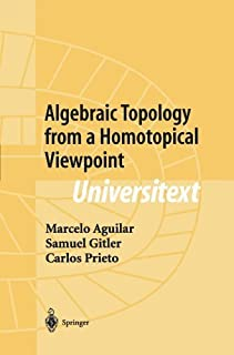 Algebraic Topology from a Homotopical Viewpoint (Universitext) by Marcelo Aguilar Samuel Gitler Carlos Prieto(2011-12-14)