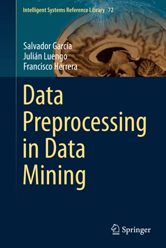 Data Preprocessing in Data Mining (Intelligent Systems Reference Library (72), Band 72)