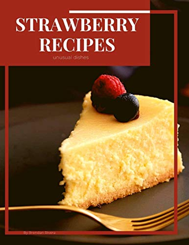 Strawberry Recipes: unusual dishes
