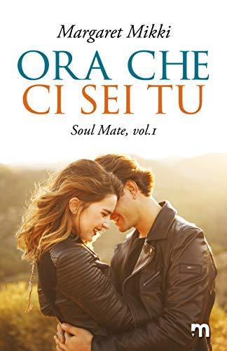 Ora che ci sei tu (Soul Mate Vol. 1) (Italian Edition)