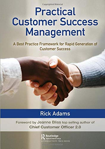 Adams, R: Practical Customer Success Management: A Best Practice Framework for Rapid Generation of Customer Success