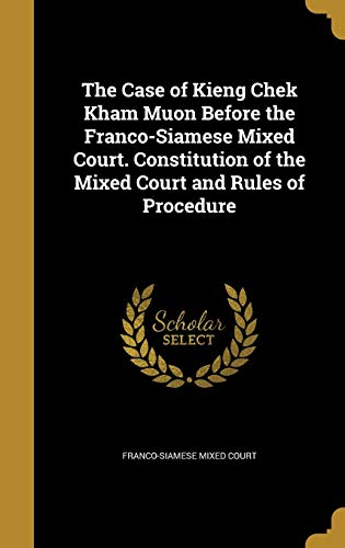 The Case of Kieng Chek Kham Muon Before the Franco-Siamese Mixed Court. Constitution of the Mixed Court and Rules of Procedure