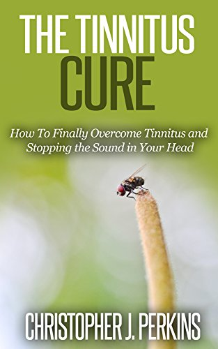 Tinnitus: The Tinnitus Cure: How To Finally Overcome Tinnitus and Stopping the Sound in Your Head (Tinnitus, Tinnitus Treatment, Treatment guide) (English Edition)