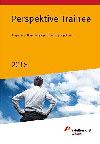 Perspektive Trainee 2016: Programme, Bewerbungstipps, Karriereperspektiven