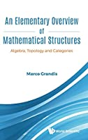 Elementary Overview of Mathematical Structures, an: Algebra, Topology and Categories