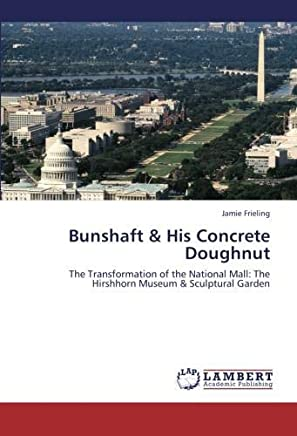 Bunshaft & His Concrete Doughnut: The Transformation of the National Mall: The Hirshhorn Museum & Sculptural Garden