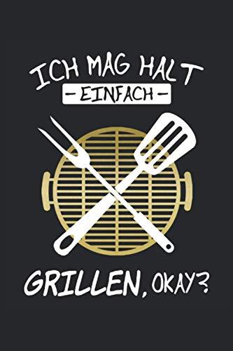 Ich mag halt einfach Grillen okay?: Lustiges BBQ und Griller Notizbuch für Grillmeister und BBQ Fans - Notizbuch 100 Seiten 6'' x 9'' (15,24cm x 22,86cm) DIN A5 Kariert