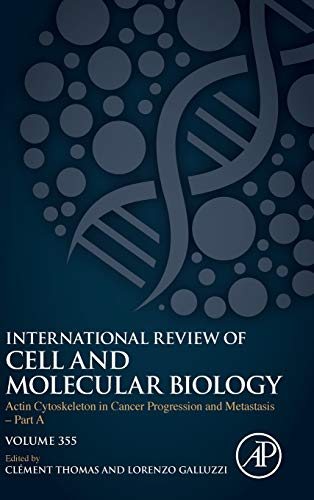 Actin Cytoskeleton in Cancer Progression and Metastasis - Part A (Volume 355) (International Review of Cell and Molecular Biology, Volume 355)