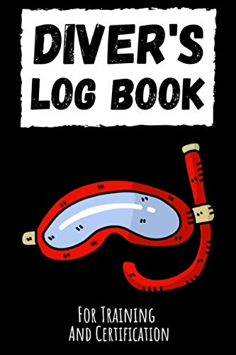 Diver\'s Log Book: Journal / Notebook / Notepad For Beginners And Experienced, For Training And Certification, Gifts for Scuba Divers