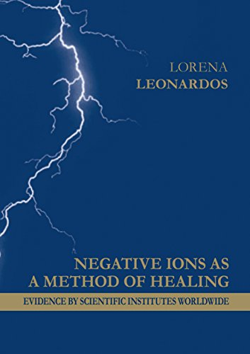 Negative Ions as a Method of Healing - Evidence by Scientific Institutes Worldwide