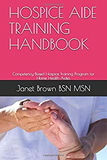 HOSPICE AIDE TRAINING HANDBOOK: Competency-Based Hospice Training Program for Home Health Aides