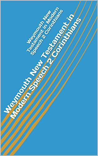 Weymouth New Testament in Modern Speech 2 Corinthians (English Edition)