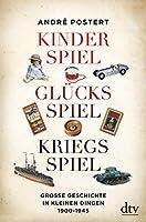 Kinderspiel, Gluecksspiel, Kriegsspiel: Grosse Geschichte in kleinen Dingen 1900-1945
