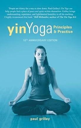 Yin Yoga: Principles & Practice