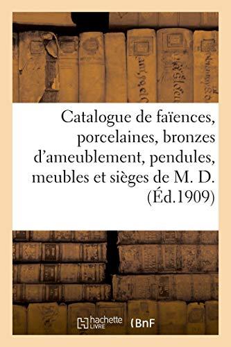 Catalogue d'objets d'art et d'ameublement, faïences, porcelaines, bronzes d'ameublement, pendules: meubles et sièges anciens de M. D.