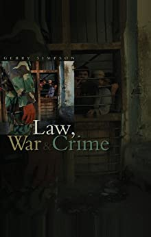 Law, War and Crime: War Crimes, Trials and the Reinvention of International Law by [Gerry J. Simpson]