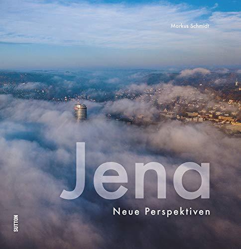 Jena, neue Perspektiven der Lichtstadt, rund 60 brillante Fotografien aus ungewöhnlichen Blickwinkeln laden zum Entdecken ein (Sutton Momentaufnahmen)