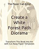 Create a White Forest Path Diorama: Transform This Book into Art with Cut Away Paper Templates (Easy 3D Paper Craft)