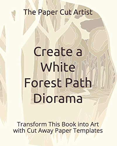 Create a White Forest Path Diorama: Transform This Book into Art with Cut Away Paper Templates (Easy 3D Paper Craft, Band 1)