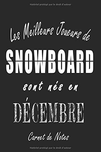 Les Meilleurs Joueurs de SNOWBOARD sont nés en Décembre carnet de notes: Carnet de note pour les joureurs de SNOWBOARD nés en Décembre cadeaux pour un ... quelqu'un de la famille né en Décembre