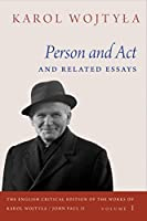 Person and Act and Related Essays (English Critical Edition of the Works of Karol Wojtyla/John Paul II)