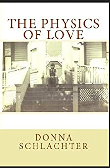 The Physics of Love: Where the past, the present, and the future collide by [Donna Schlachter]