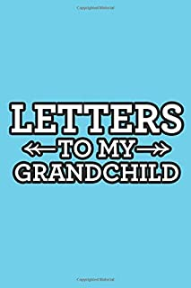 Letters To My Grandchild: A Notebook Of Letters Between A Grandfather And His Grandkids, Letters Of Love And Appreciation