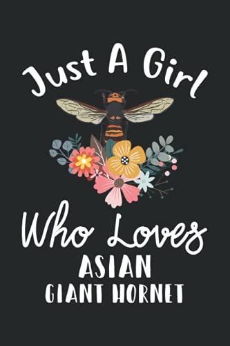 Just A Girl Who Loves Asian Giant Hornet: Perfect Asian Giant Hornet Lover Gift For Girl. Cute Notebook for Asian Giant Hornet Lover.