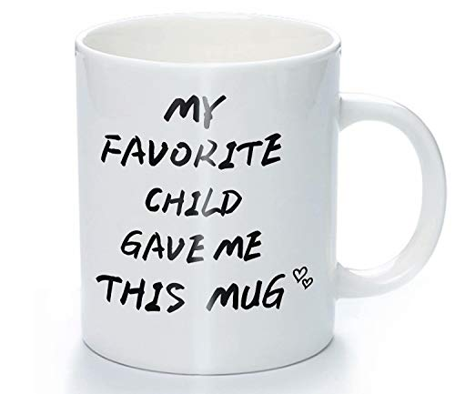 My Favorite Child Gave Me This Funny Coffee Mug - Dad & Mom Gifts - Gag Present idea from Son, Daughter kids - Father's Day Birthday Gift Parents Mother's Day | Best gift Women, Men, Him&her - 11 Oz