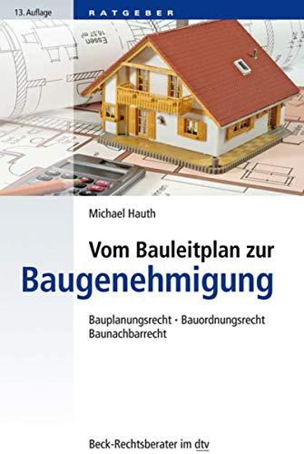 Vom Bauleitplan zur Baugenehmigung: Bauplanungsrecht, Bauordnungsrecht, Baunachbarrecht (Beck-Rechtsberater im dtv 51237)