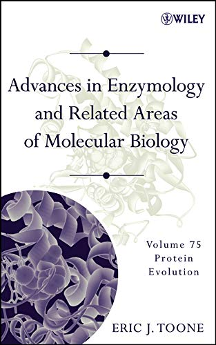 Advances in Enzymology and Related Areas of Molecular Biology: Protein Evolution: 75