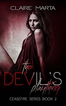 The Devil's Plaything (Ceasefire Book 2) by [Claire Marta, Betty Shreffler]