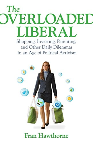 Image of The Overloaded Liberal: Shopping, Investing, Parenting, and Other Daily Dilemmas in an Age of Political Activism