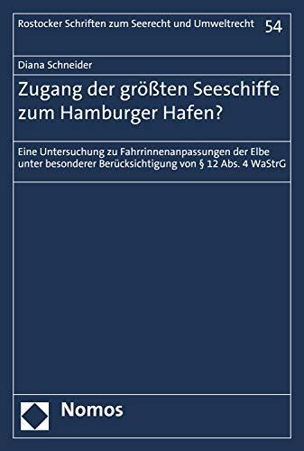 Zugang der größten Seeschiffe zum Hamburger Hafen?: Eine Untersuchung zu Fahrrinnenanpassungen der Elbe unter besonderer Berücksichtigung von § 12 Abs. ... Schriften zum Seerecht und Umweltrecht 54)