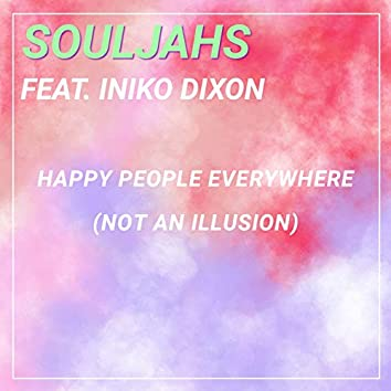 Happy People Everywhere (Not an Illusion)