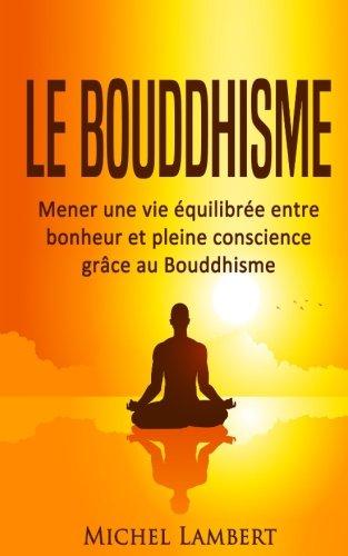 Le Bouddhisme: Mener une vie équilibrée entre bonheur...
