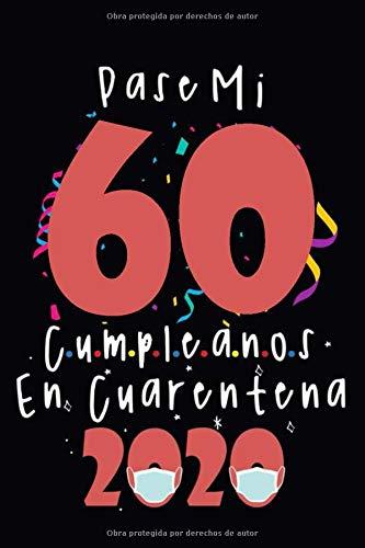 Pasé Mi 60 Cumpleaños En Cuarentena: regalo de cumpleaños confinamiento 60 años, cuaderno memorable, regalo expresivo para un cumpleaños, regalo para ... regalo para cumpleaños para abuelo o abuela