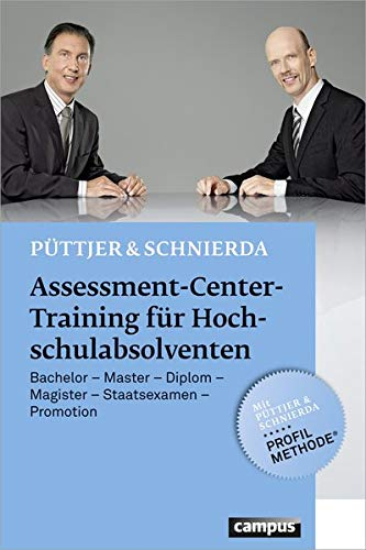 Assessment-Center-Training für Hochschulabsolventen: Bachelor - Master - Diplom - Magister - Staatsexamen - Promotion