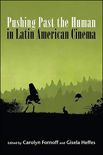 Pushing Past the Human in Latin American Cinema (SUNY series in Latin American Cinema) (English Edition)