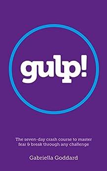 Gulp! : How to Master Fear and Break Through Any Challenge by [Gabriella Goddard]