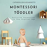 Montessori Toddler: Positive Parenting in the Digital Age