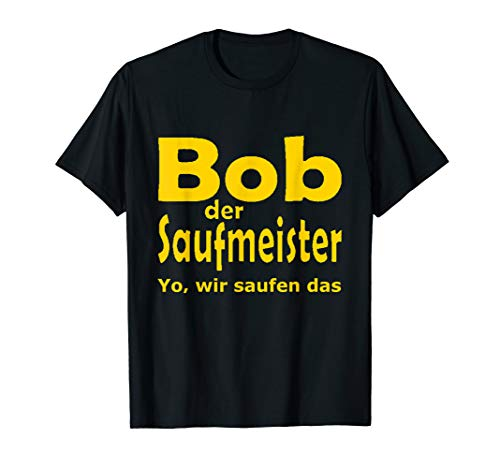 Bob der Saufmeister für Partys Festivals Yo wir saufen das T-Shirt