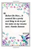 Robert De Niro... It seemed like a pretty cool thing to do to put his name on my resume next. -Famke Janssen: Notebook with Unique Flower Touch cool ... & Notebook Gift Lined notebook 120 Pages