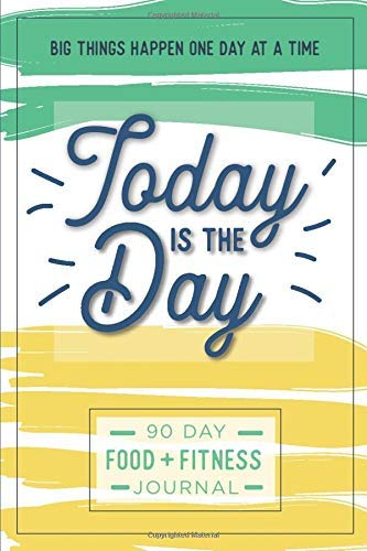 Today is the Day: A 90 Day Food + Fitness Journal: Daily Activity and Fitness Tracker to Cultivate a Better You