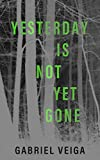 Yesterday Is Not Yet Gone