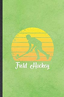 Field Hockey: Blank Funny Ice Hockey Fan Lined Notebook/ Journal For Field Hockey Player, Inspirational Saying Unique Special Birthday Gift Idea Modern 6x9 110 Pages
