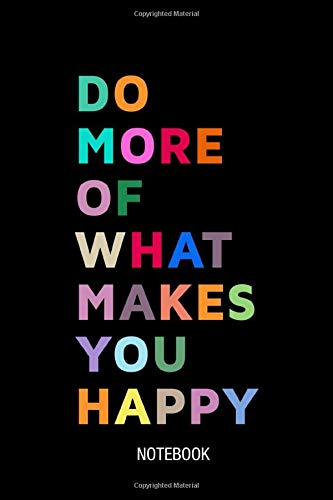Do More Of What Makes You Happy Journal Motivational Quotes Graphic Design Notebook: Wise Quotes Notebook Diary Gifts 100 Pages 6x9 inch