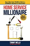 Home Service Millionaire: How I Went from $50,000 in...